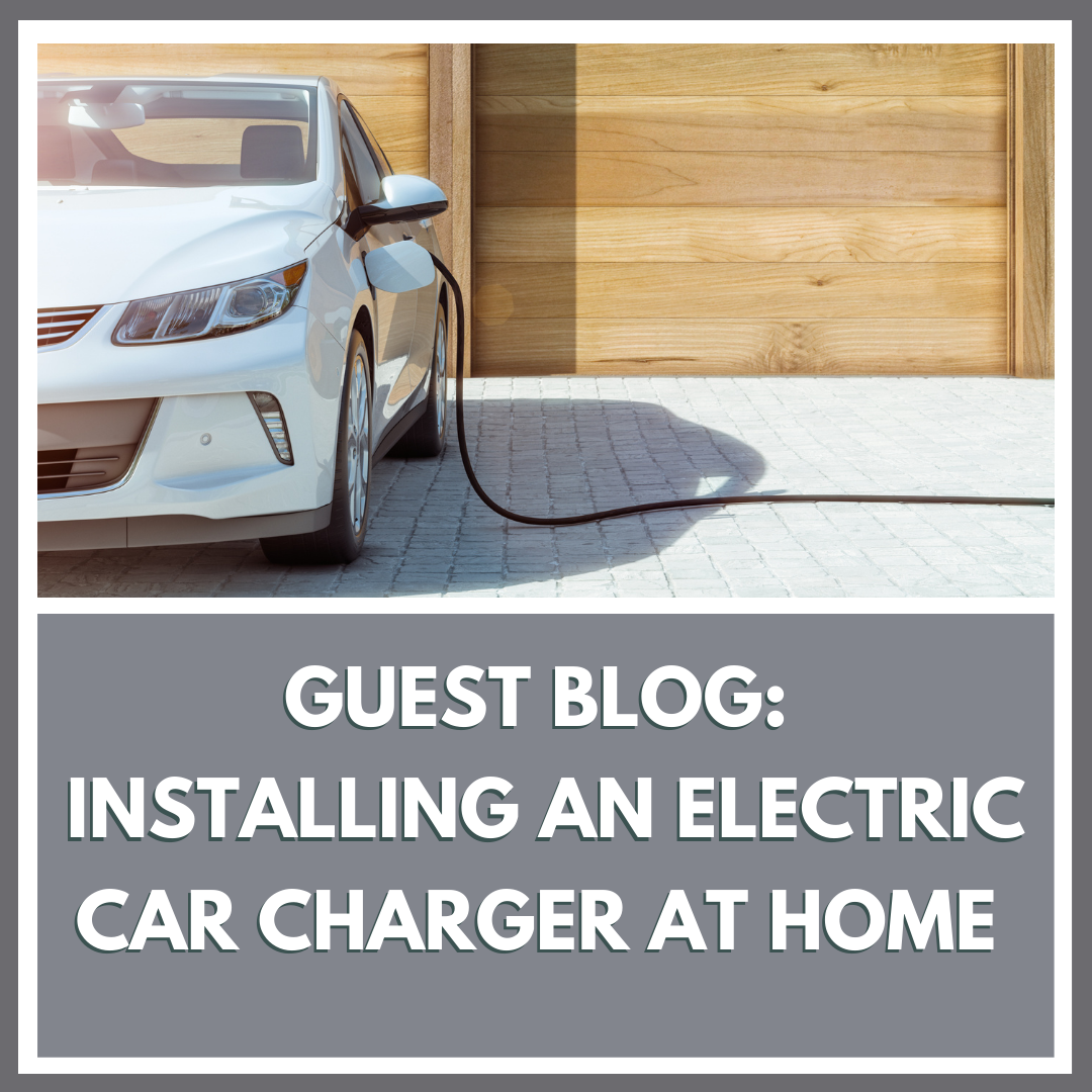 Guest Blog: Installing An Electric Car Charger At Home