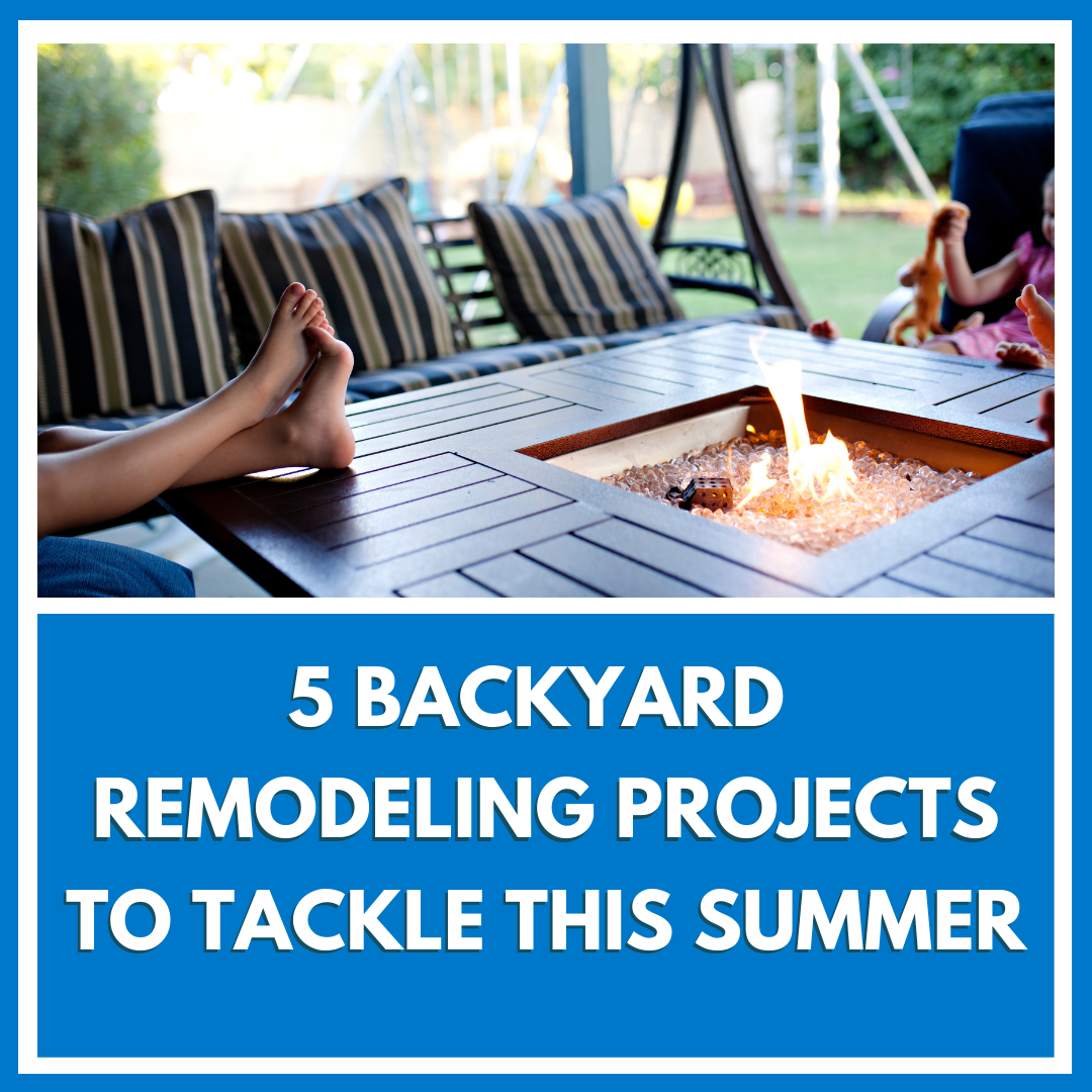 5 Backyard Remodeling Projects To Tackle This Summer